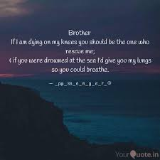 Quotes About Dying Amazing Brother If I Am Dying On Quotes Writings By Abishai Patel