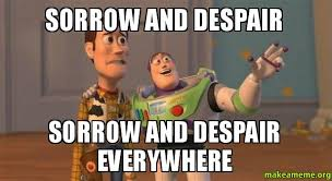 sorrow and despair sorrow and despair everywhere - Buzz and Woody ... via Relatably.com