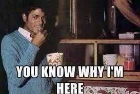 Michael Jackson popcorn meme. You know why I'm here. | Michael ... via Relatably.com