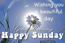 Good Morning And Happy Sunday Quotes Best Of Wishing You A Beautiful Day Good Morning Happy Sunday Pictures