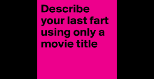 describe your last fart using only a movie title post by describe your last fart using only a movie title post by stinkybreath on boldomatic