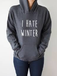 Sweatshirts With Quotes Awesome I Hate Winter Hoodies With Funny Quotes Sarcastic Humor Sweatshirt