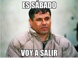 Es Sabado Voy A Salir Memes Chapo Guzman Memes Pinterest