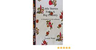 Little Stories From A Big Country: A Volunteer's Life in Russia: Wade,  Lenore: 9781519301659: Amazon.com: Books