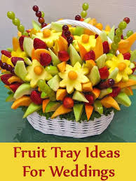 Decorated Fruit Trays Fruit Tray Ideas For Weddings How To Make A Decorative Fruit Tray 65