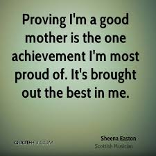 Sheena Easton Quotes QuoteHD Beauteous Good Mom Quotes