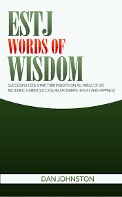 Estj Words Of Wisdom Successful Estjs Share Their Insights On All Areas Of Life Including Career Success Relationships Health And Happiness Ebook