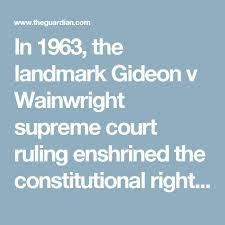 the best gideon v wainwright ideas bill of in 1963 the landmark gideon v wainwright supreme court ruling enshrined the constitutional right for