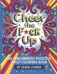 cheer the f ck up an irrevely positive coloring book