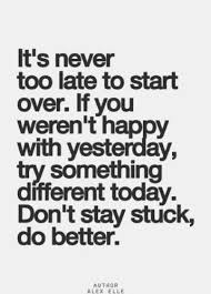 It's Never Too Late Quotes Interesting It's Never Too Late To Start Over If You Weren't Happy With