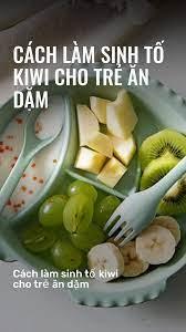 Cách làm sinh tố kiwi cho trẻ ăn dặm | Kiwi, Sinh tố, Dinh dưỡng