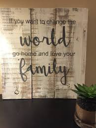 zoom on pallet wall art shabby chic with if you want to change the world go home and love your family