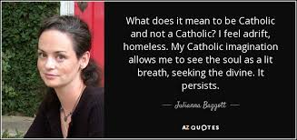 What Does This Quote Mean New Julianna Baggott Quote What Does It Mean To Be Catholic And Not A