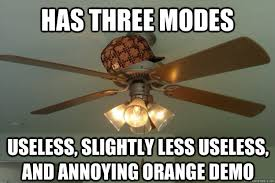 has three modes useless slightly less useless and annoying orange demo