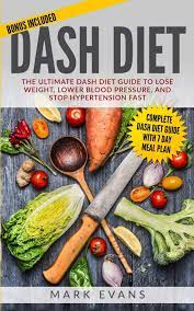 DASH Diet: The Ultimate DASH Diet Guide to Lose Weight, Lower Blood  Pressure, and Stop Hypertension Fast DASH Diet Series Volume 2: Amazon.de:  Evans, Mark: Fremdsprachige Bücher