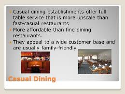fine dining proper table service. casual dining establishments offer full table service that is more upscale than fast-casual restaurants fine proper