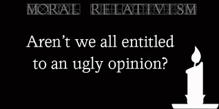 essay moral relativism aren t we all entitled to an ugly ugly opinion