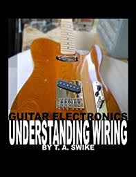 guitar electronics understanding wiring and diagrams learn step by guitar electronics understanding wiring and diagrams learn step by step how to completely wire your electric