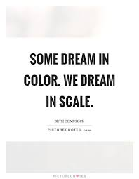 Dream In Color Quotes Best Of Some Dream In Color We Dream In Scale Picture Quotes
