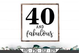 In vector lover by caluya design, we take requests and we make free svgs, and share with everyone! 40 And Fabulous Funny Birthday Graphic By Crafters Market Co Creative Fabrica