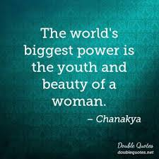 Youth And Beauty Quotes Best of The World's Biggest Power Is The Youth And Beauty Of A Woman