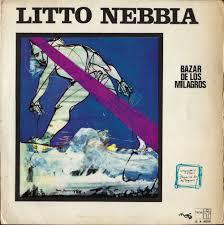 Litto Nebbia – Bazar De Los Milagros | In Sheeps Clothing
