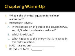 chapter 9 warm up what is the chemical equation for cellular respiration remember oilrig