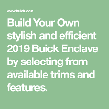 Build Your Own Stylish And Efficient 2019 Buick Enclave By Selecting From Available Trims And Features Buick Envision Buick Enclave Buick Encore