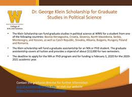 International Association for Political Science Students - The Dr. George  Klein Scholarship can fund graduate studies in political science at Western  Michigan University for a student from one of the following countries: