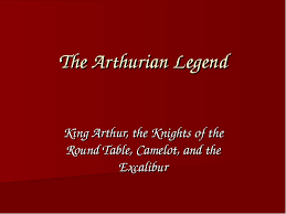the arthurian legend king arthur the knights of the round table camelot and the excalibur