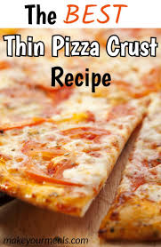 The Best Thin Pizza Crust Recipe - Make Your Meals | Recipe | Pizza recipes  homemade, Homemade pizza crust, Thin crust pizza dough