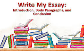Write My Essay Introduction Body Paragraphs And Conclusion