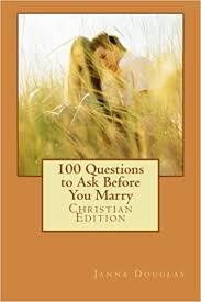 100 Questions to Ask Before You Marry: Christian Edition: Douglas, Janna:  9781492239642: Amazon.com: Books