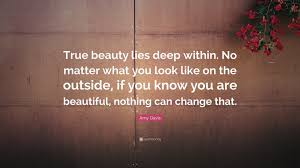 """Deep Beautiful Quotes Best of Amy Davis Quote """"True Beauty Lies Deep Within No Matter What You"""