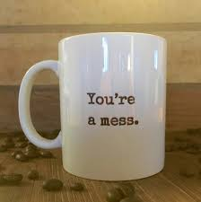 office mugs funny. youu0027re a mess work mug office gift for coworker mugs funny