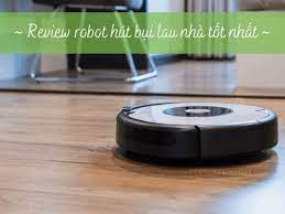 [Đánh Giá] Robot Hút Bụi Và Lau Nhà Loại Nào Tốt? Có Nên Mua Không?
