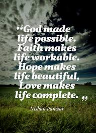 Love Make Life Beautiful Quotes Best Of God Made Life Possible Faith Makes Life Workable Hope Makes Life