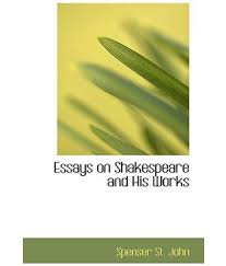 shakespeare essays thinking shakespeare essays on politics and  essay on shakespeare and his works essay essay on shakespeare and his works