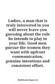 Good Men Pursue The Women They Want With Upfront Communication Awesome Quotes About Good Men