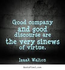 Good Company Quotes Interesting Quotes About Friendship And Good Company 48 Quotes
