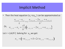 6 then the heat equation u t cu can be approximated as or let r ck h 2 solving for u i j we get implicit method