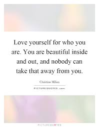 You Are Beautiful Inside And Out Quotes Best of Love Yourself For Who You Are You Are Beautiful Inside And Out