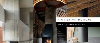 stories on design fierce fireplaces