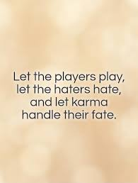 Let The Players Play Let The Haters Hate And Let Karma Custom Player Quotes