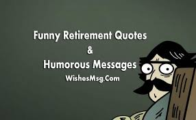 Funny Retirement Quotes And Retirement Wishes Messages WishesMsg Awesome Funny Retirement Quotes