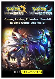 Pokemon Ultra Sun and Ultra Moon Game, Leaks, Pokedex, Serebii, Events,  Guide Unofficial: Strategies, Hse: 9781982042943: Amazon.com: Books