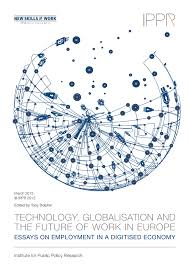 technology globalisation and the future of work in europe essays technology globalisation and the future of work in europe essays on employment in a digitised economy