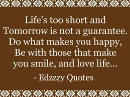 Life Is Too Short Quote Short Inspirational Quotes About Life Quotes