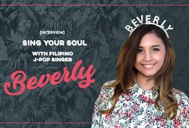 INTERVIEW | Sing Your Soul with Filipino J-pop Singer Beverly - OH ...