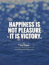 Victory Quotes Inspiration Happiness Is Not Pleasure It Is Victory Picture Quotes